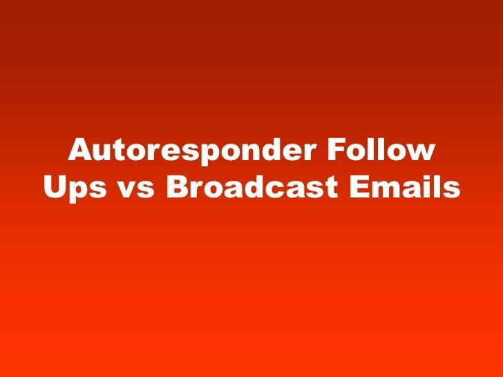 Autoresponder FollowUps vs Broadcast Emails