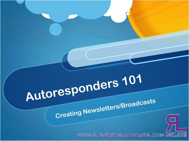 Auto Responders 101 - Creating Newsletters or Broadcasts