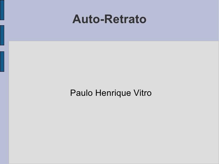 Auto-Retrato <ul><li>Paulo Henrique Vitro </li></ul>