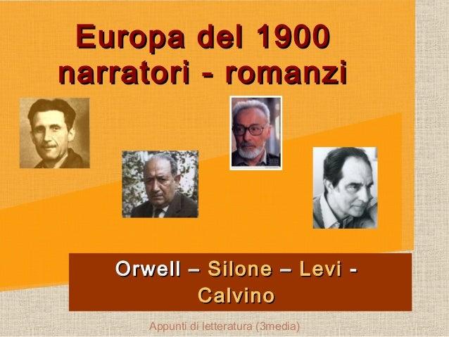 Europa del 1900Europa del 1900narratori - romanzinarratori - romanziOrwell –Orwell – SiloneSilone –– LeviLevi --CalvinoCal...