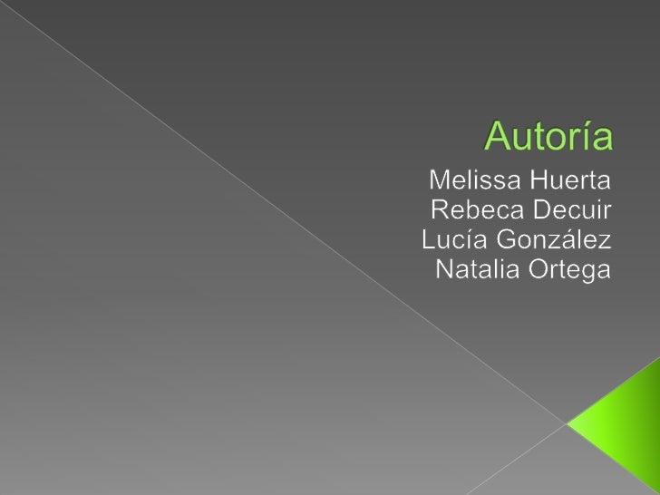 Autoría<br />Melissa Huerta<br />Rebeca Decuir<br />Lucía González<br />Natalia Ortega<br />