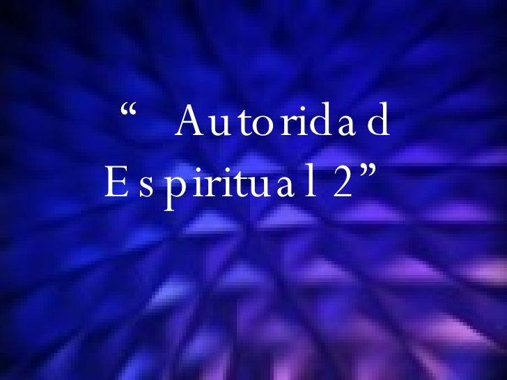 """ Autoridad Espiritual 2"""