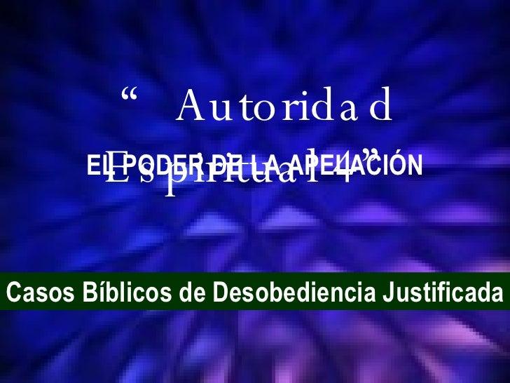 """Casos Bíblicos de Desobediencia Justificada """" Autoridad Espiritual 4"""" EL PODER DE LA APELACIÓN"""