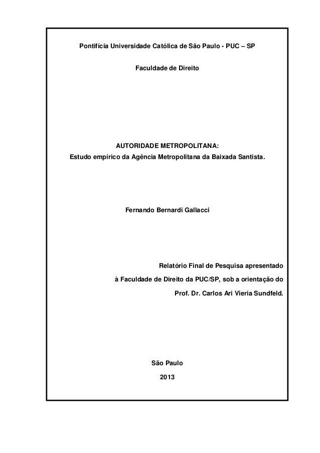 1 Pontifícia Universidade Católica de São Paulo (PUC - SP) Faculdade de Direito AUTORIDADE METROPOLITANA: Estudo empírico ...