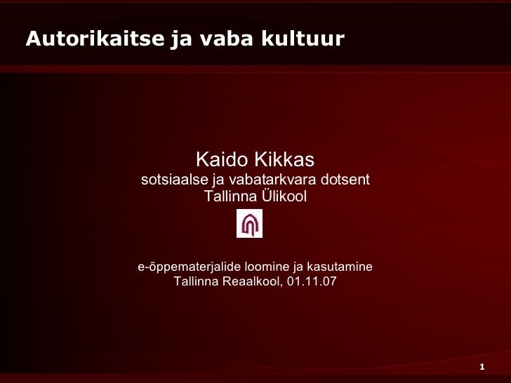 Autorikaitse ja vaba kultuur Kaido Kikkas sotsiaalse ja vabatarkvara dotsent Tallinna Ülikool e-õppematerjalide loomine ja...