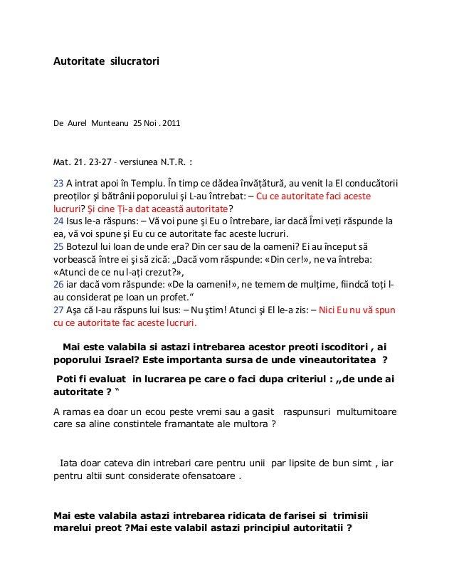 Autoritate silucratori De Aurel Munteanu 25 Noi . 2011 Mat. 21. 23-27 – versiunea N.T.R. : 23 A intrat apoi în Templu. În ...