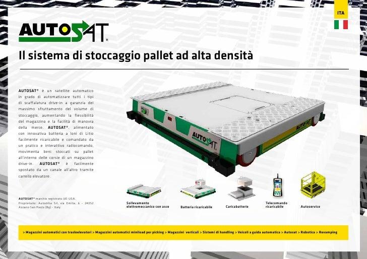 ITAIl sistema di stoccaggio pallet ad alta densitàAUTOSAT® è un satellite automaticoin grado di automatizzare tutti i tipi...