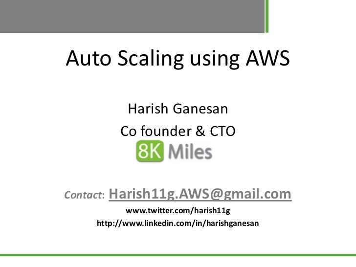 Auto Scaling using AWS             Harish Ganesan            Co founder & CTOContact:   Harish11g.AWS@gmail.com           ...