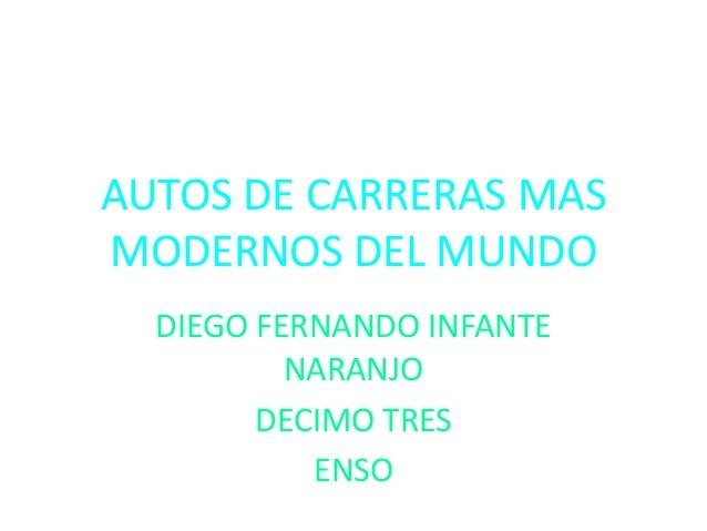 AUTOS DE CARRERAS MAS MODERNOS DEL MUNDO DIEGO FERNANDO INFANTE NARANJO DECIMO TRES ENSO