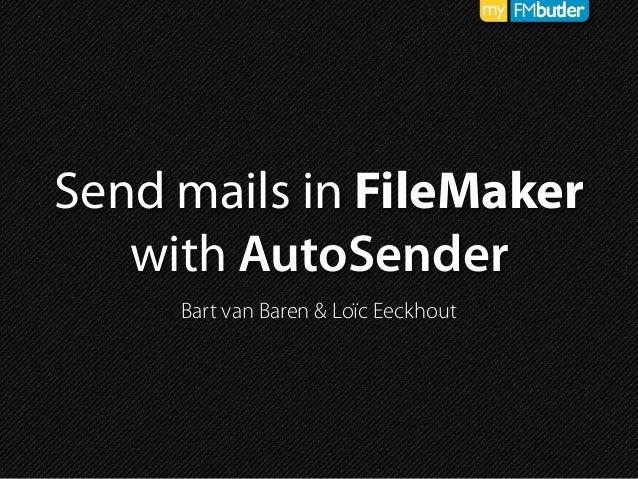 Send mails in FileMaker with AutoSender Bart van Baren & Loïc Eeckhout
