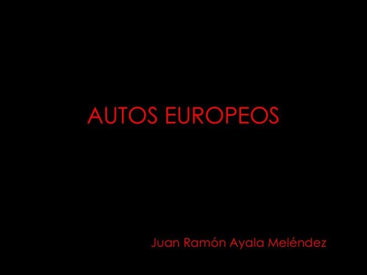 AUTOS EUROPEOS<br />Juan Ramón Ayala Meléndez<br />