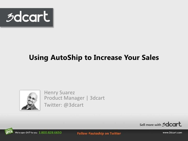 Using AutoShip to Increase Your Sales<br />Henry SuarezProduct Manager | 3dcart<br />Twitter: @3dcart<br />