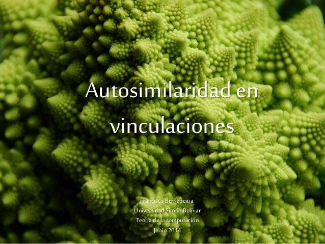 Autosimilaridad en vinculaciones Francisco Berrizbeitia Universidad Simón Bolívar Teoría de la computación Junio2014