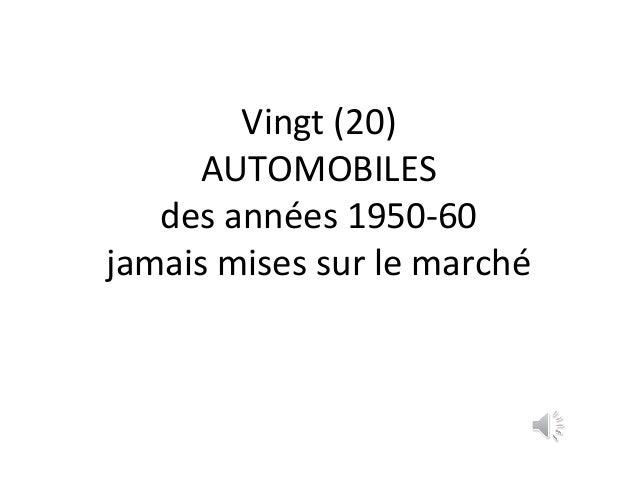 Vingt (20) AUTOMOBILES des années 1950-60 jamais mises sur le marché