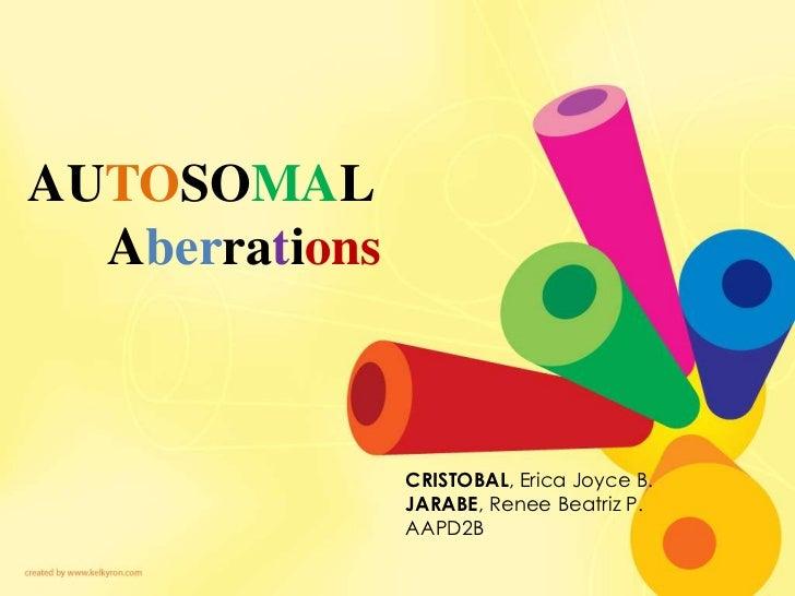 AUTOSOMAL  Aberrations                CRISTOBAL, Erica Joyce B.                JARABE, Renee Beatriz P.                AAP...