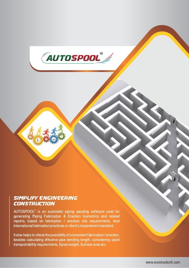 www.eurekadsoft.com Simplify Engineering Construction ® AUTOSPOOL is an automatic piping spooling software used for genera...