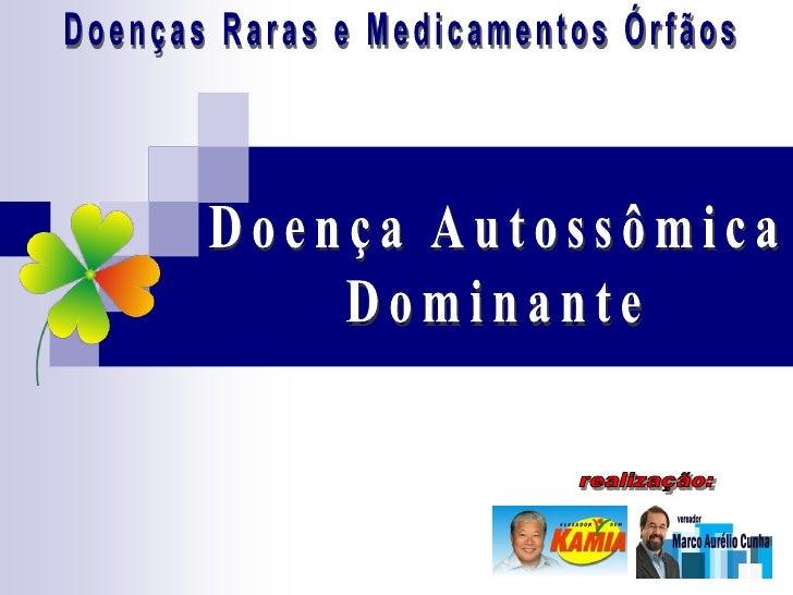 Doença Autossômica Dominante Herança hereditária  O modo como certas características da espécie humana passam de uma    g...