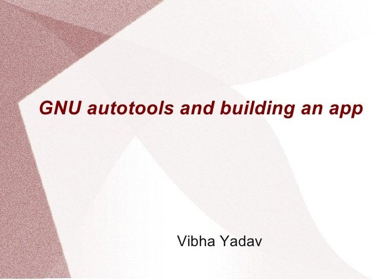 GNU autotools and building an app              Vibha Yadav