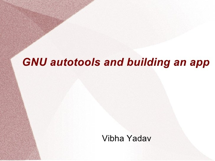 GNU autotools and building an app Vibha Yadav