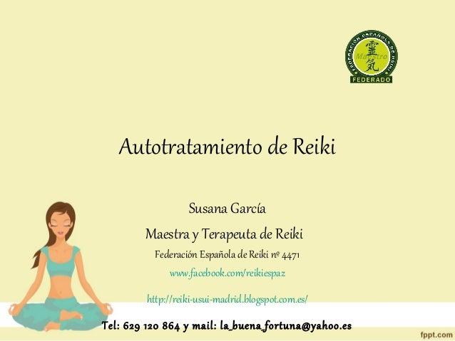 Autotratamiento de Reiki Susana García Maestra y Terapeuta de Reiki Federación Española de Reiki nº 4471 www.facebook.com/...