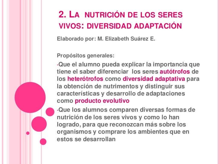 2. La  nutrición de los seres vivos: diversidad adaptación<br />Elaborado por: M. Elizabeth Suárez E.<br />Propósitos gene...