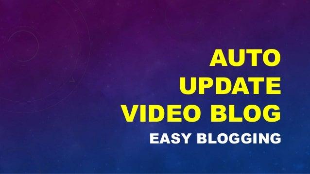 AUTO UPDATE VIDEO BLOG EASY BLOGGING