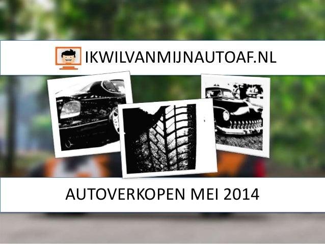 IKWILVANMIJNAUTOAF.NL AUTOVERKOPEN MEI 2014