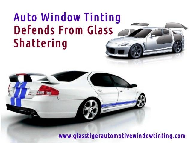 Auto Window TintingDefends From GlassShattering        w w w.glasstigerautomotivewindowtinting.com