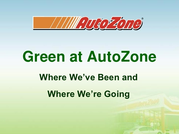 Green at AutoZone  Where We've Been and   Where We're Going