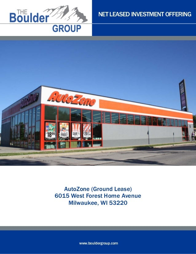 NET LEASED INVESTMENT OFFERING www.bouldergroup.com AutoZone (Ground Lease) 6015 West Forest Home Avenue Milwaukee, WI 532...