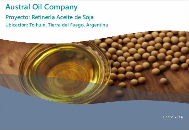 Enero 2014 Austral Oil Company Proyecto: Refinería Aceite de Soja Ubicación: Tolhuin, Tierra del Fuego, Argentina
