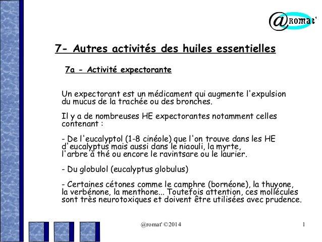 7- Autres activités des huiles essentielles 7a - Activité expectorante Un expectorant est un médicament qui augmente l'exp...