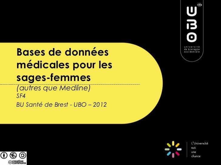 Bases de donnéesmédicales pour lessages-femmes(autres que Medline)SF4BU Santé de Brest - UBO – 2012