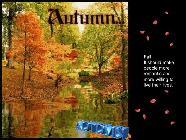 Fall It should make people more romantic and more willing to live their lives.