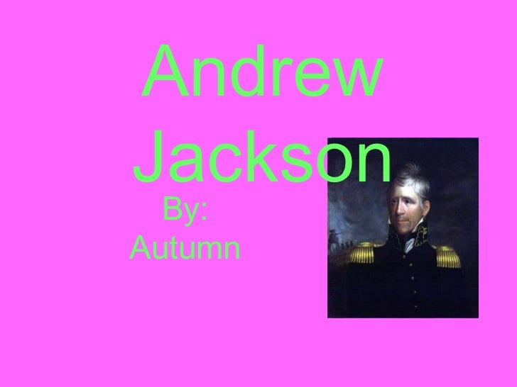 Andrew Jackson By :  Autumn