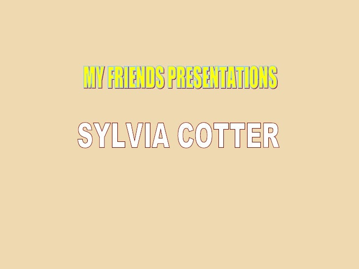 MY FRIENDS PRESENTATIONS SYLVIA COTTER