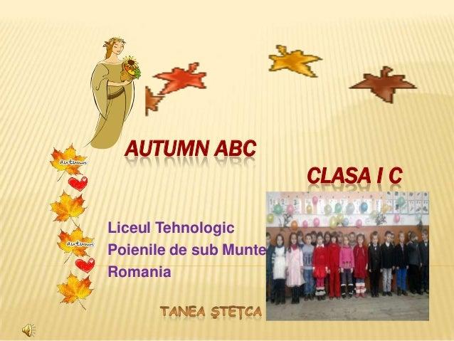 AUTUMN ABC                        CLASA I CLiceul TehnologicPoienile de sub MunteRomania