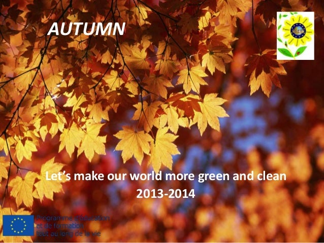 AUTUMN Let's make our world more green and clean 2013-2014