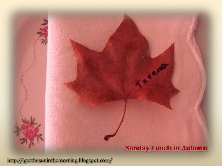 Sunday Lunch in Autumnhttp://igotthesuninthemorning.blogspot.com/