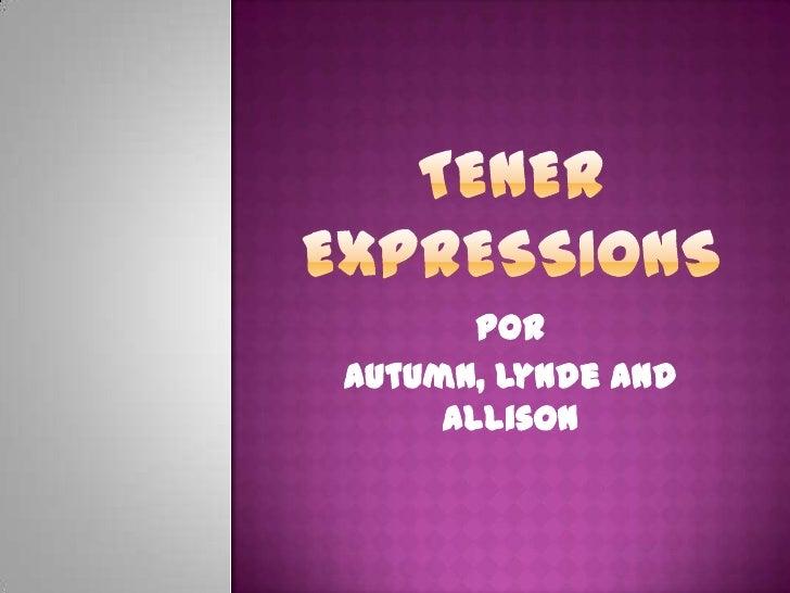 Tener Expressions<br />Por<br />Autumn, Lynde and Allison<br />