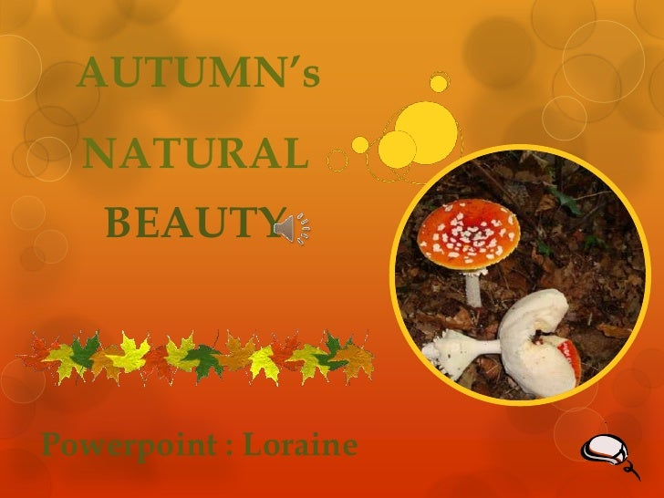 AUTUMN's  NATURAL   BEAUTYPowerpoint : Loraine