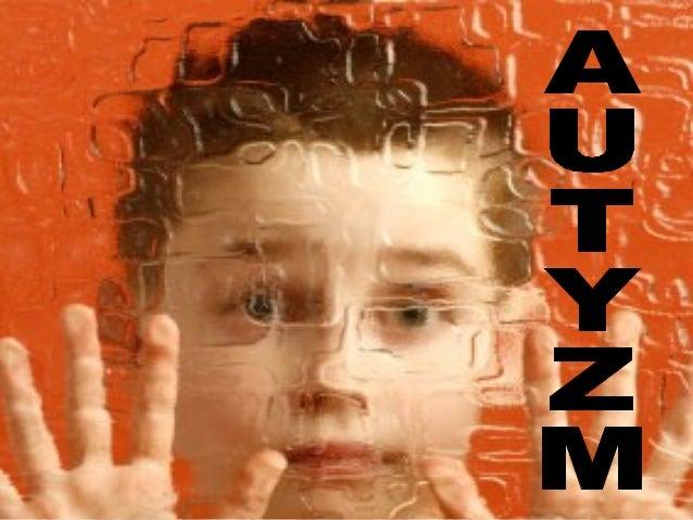 Autyzm jest niejednorodnym,wieloprzyczynowym zaburzeniem rozwojowymw takich sferach jak:• relacja społeczna• porozumiewani...
