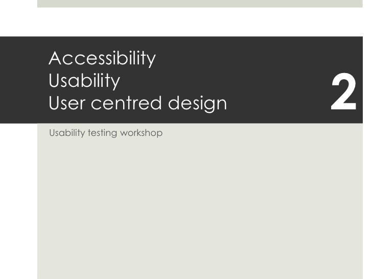 AccessibilityUsabilityUser centred design<br />Usability testing workshop<br />2<br />