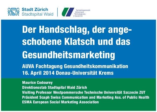 Der Handschlag, der ange- schobene Klatsch und das Gesundheitsmarketing AUVA Fachtagung Gesundheitskommunikation 16. April...