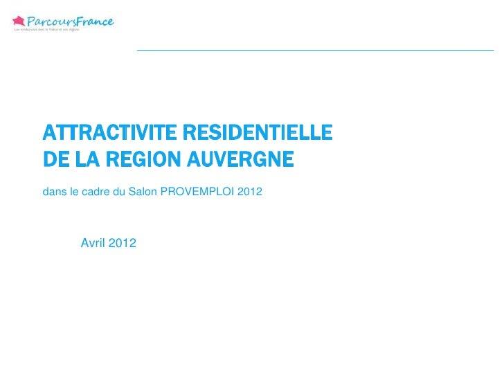 ATTRACTIVITE RESIDENTIELLEDE LA REGION AUVERGNEdans le cadre du Salon PROVEMPLOI 2012      Avril 2012