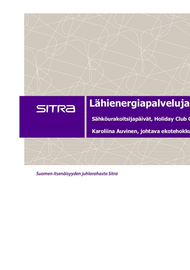 Lähienergiapalveluja kiitos!Sähköurakoitsijapäivät, Holiday Club Caribia, Turku 17.11.2011Karoliina Auvinen, johtava ekote...