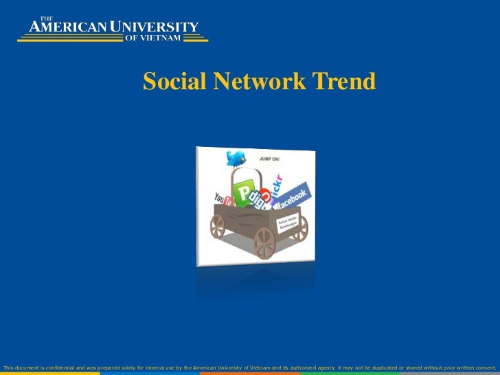 Social Network TrendThis document is confidential and was prepared solely for internal use by the American University of V...
