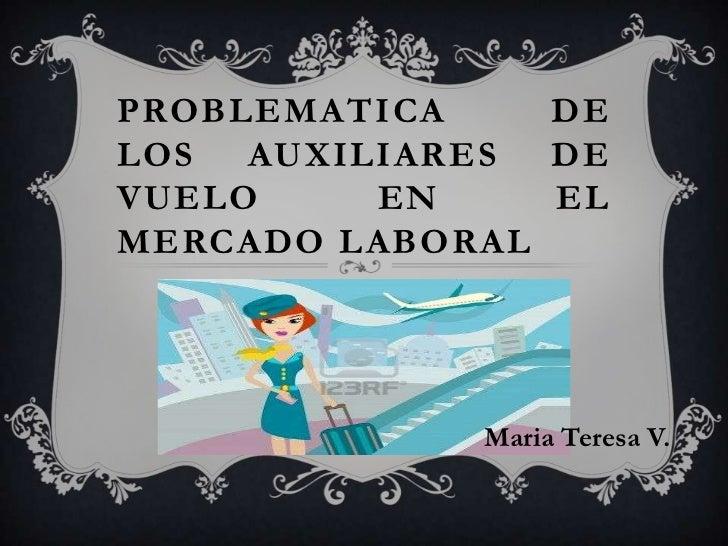 Problematica de los auxiliares de vueloen el mercado laboral<br />Maria Teresa V. <br />