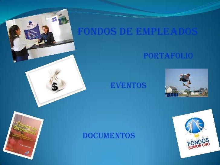 FONDOS DE EMPLEADOS<br />PORTAFOLIO<br />EVENTOS<br />DOCUMENTOS<br />