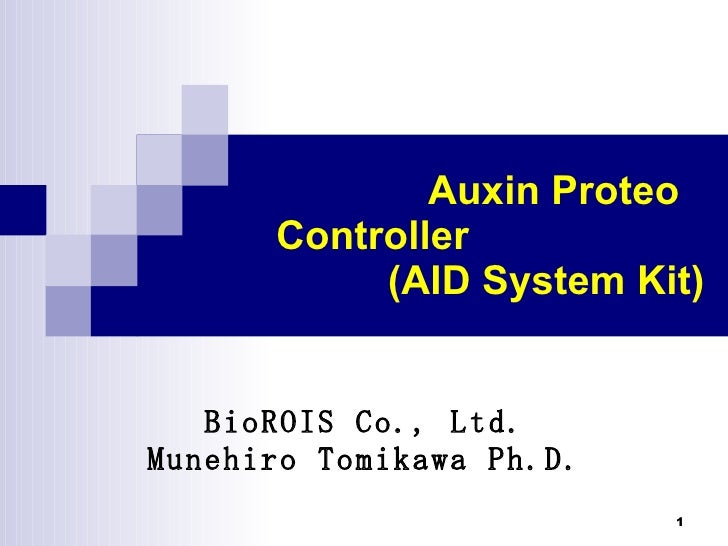 Auxin Proteo Controller          (AID System Kit)  BioROIS Co., Ltd. Munehiro Tomikawa Ph.D.
